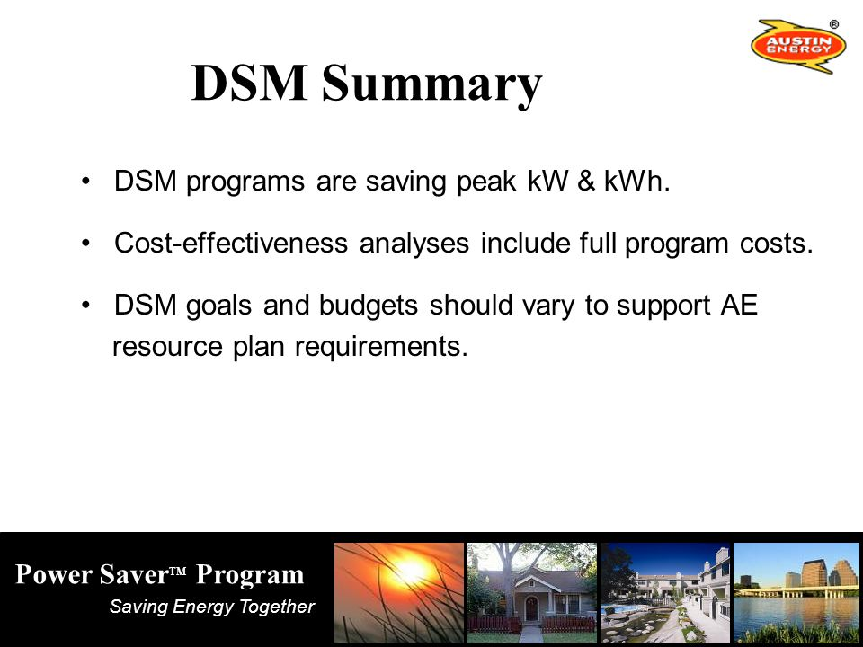 Saving Energy Together Power Saver TM Program DSM Summary DSM programs are saving peak kW & kWh.