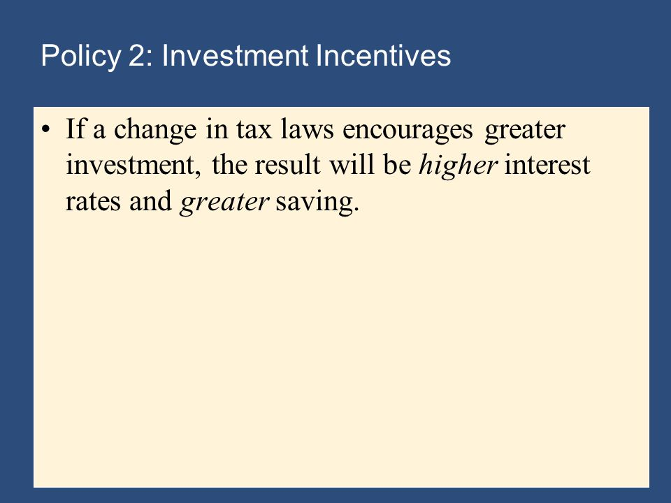 Policy 2: Investment Incentives If a change in tax laws encourages greater investment, the result will be higher interest rates and greater saving.
