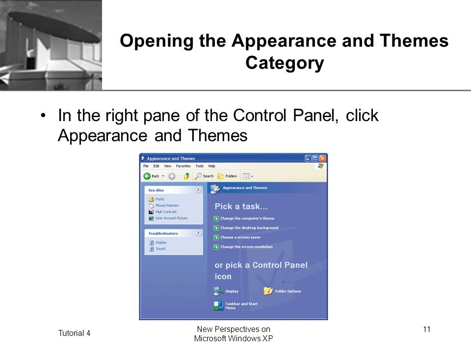 XP Tutorial 4 New Perspectives on Microsoft Windows XP 11 Opening the Appearance and Themes Category In the right pane of the Control Panel, click Appearance and Themes