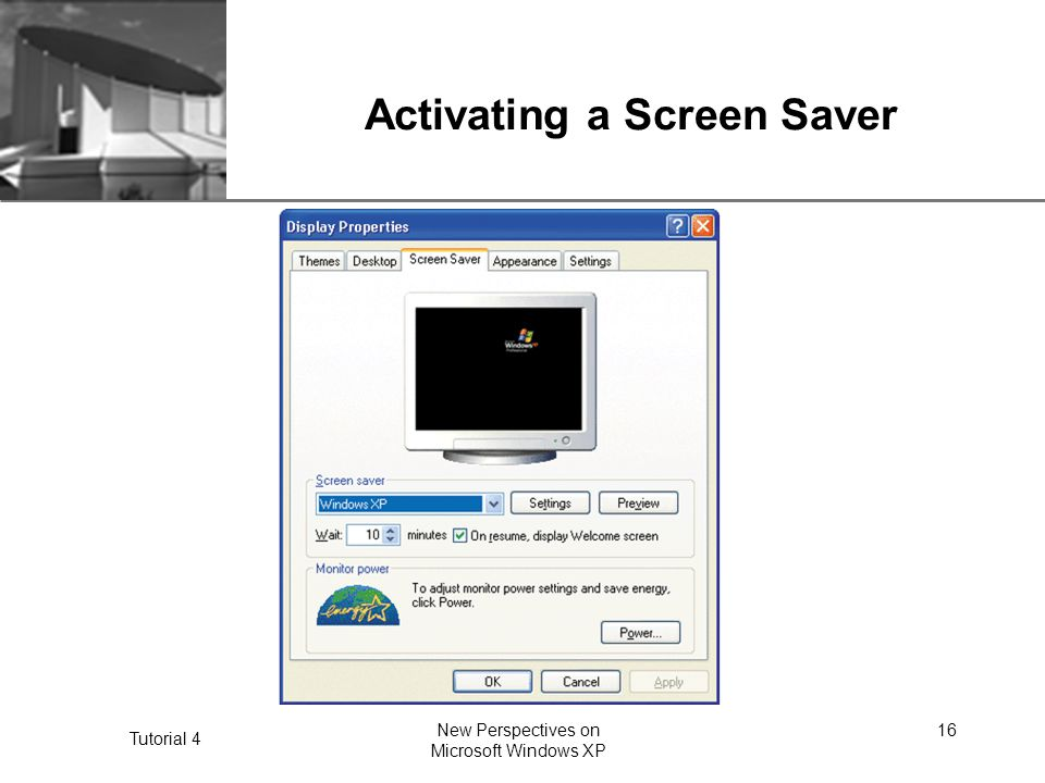 XP Tutorial 4 New Perspectives on Microsoft Windows XP 16 Activating a Screen Saver