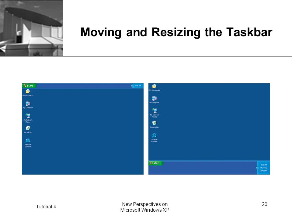 XP Tutorial 4 New Perspectives on Microsoft Windows XP 20 Moving and Resizing the Taskbar