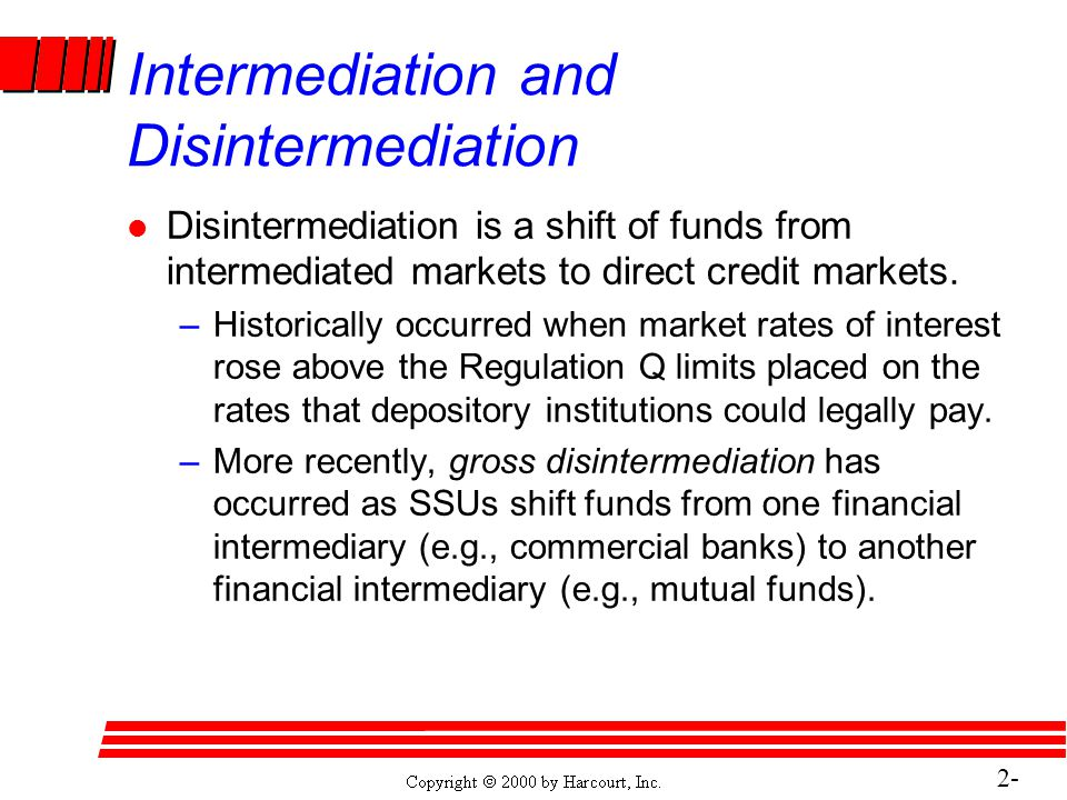 2- 25 Intermediation and Disintermediation l Disintermediation is a shift of funds from intermediated markets to direct credit markets.