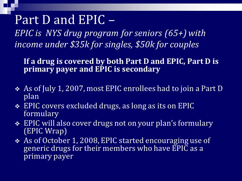 Part D and Medicaid- Dual Eligibles Medicaid acts as the secondary payer, Part D plan will be primary except as noted below.