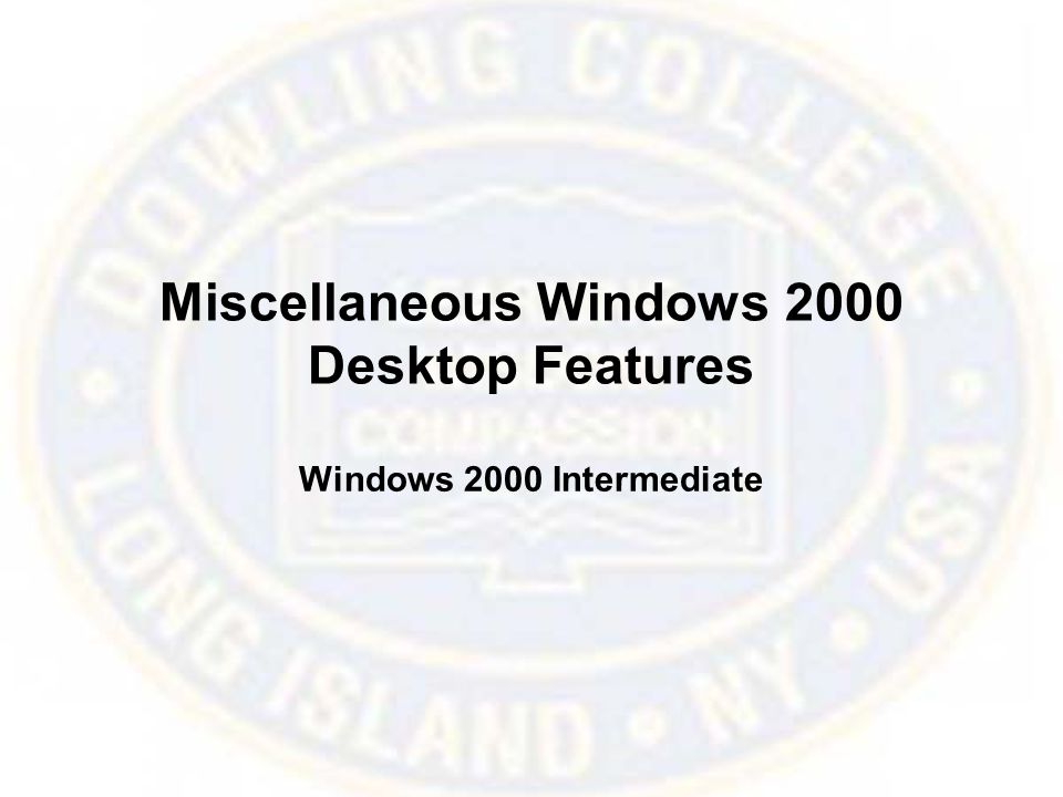 Miscellaneous Windows 2000 Desktop Features Windows 2000 Intermediate