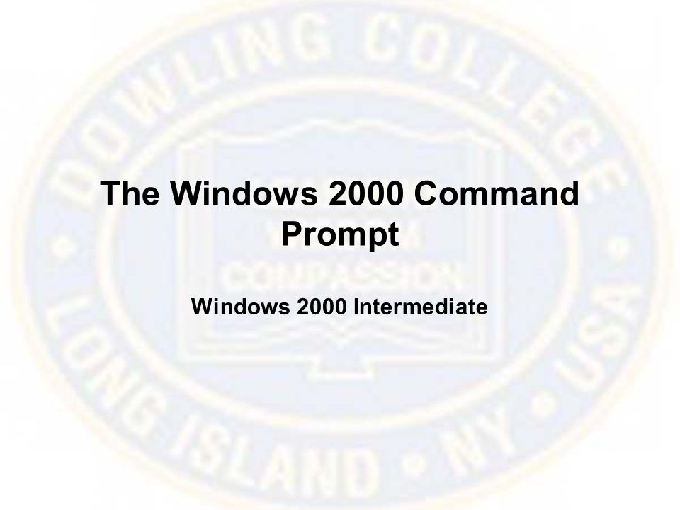 The Windows 2000 Command Prompt Windows 2000 Intermediate
