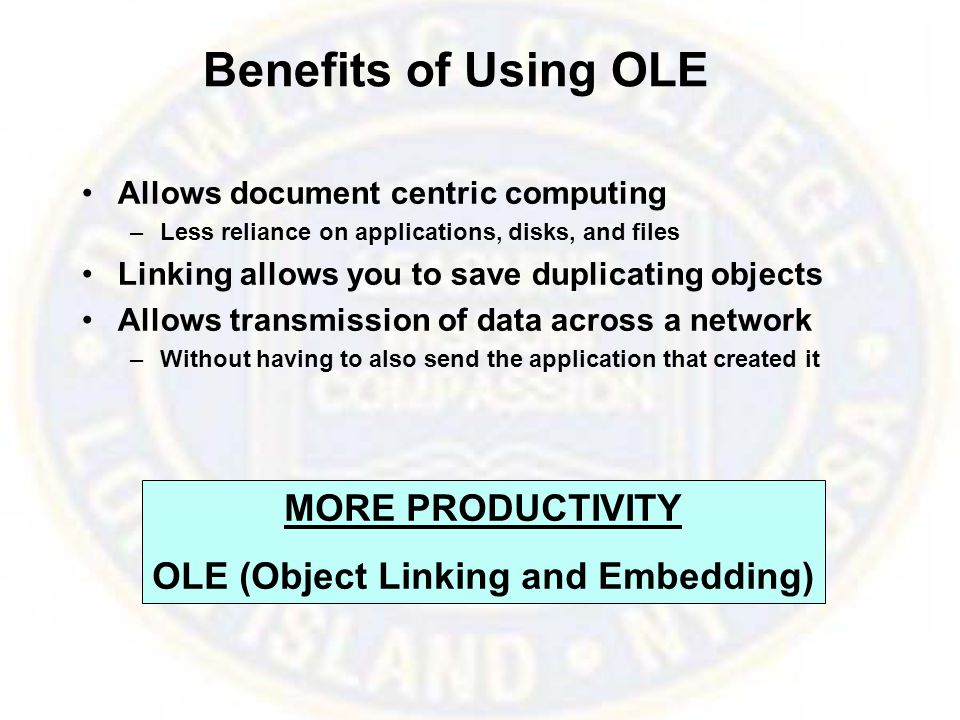 Benefits of Using OLE Allows document centric computing –Less reliance on applications, disks, and files Linking allows you to save duplicating objects Allows transmission of data across a network –Without having to also send the application that created it MORE PRODUCTIVITY OLE (Object Linking and Embedding)