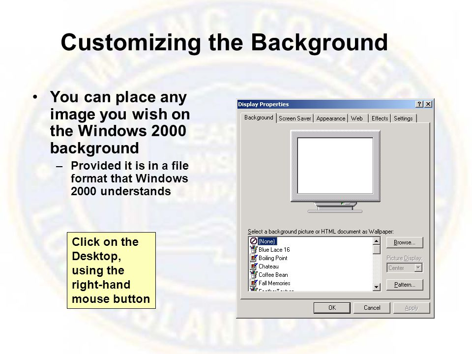 Customizing the Background You can place any image you wish on the Windows 2000 background –Provided it is in a file format that Windows 2000 understands Click on the Desktop, using the right-hand mouse button