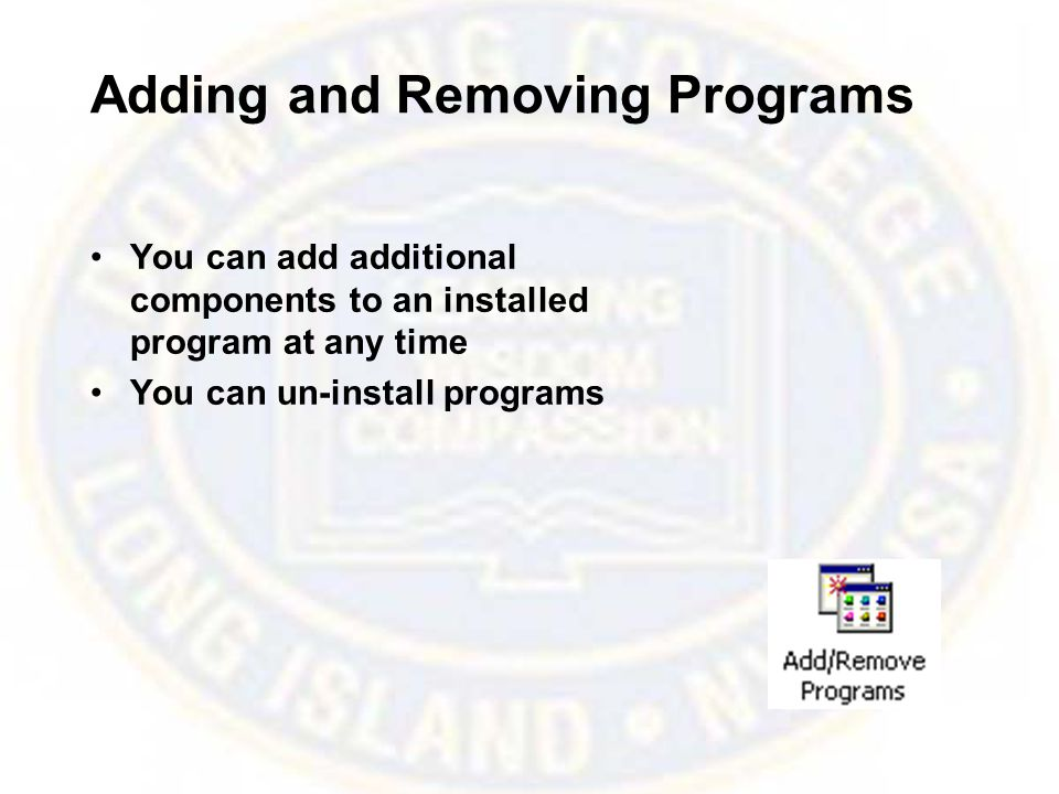 Adding and Removing Programs You can add additional components to an installed program at any time You can un-install programs