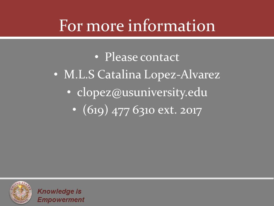 Knowledge is Empowerment For more information Please contact M.L.S Catalina Lopez-Alvarez (619) ext.