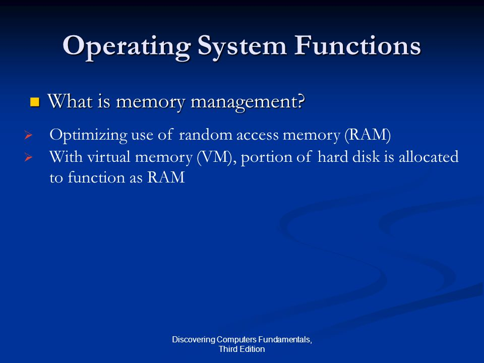 Discovering Computers Fundamentals, Third Edition Operating System Functions What is memory management.