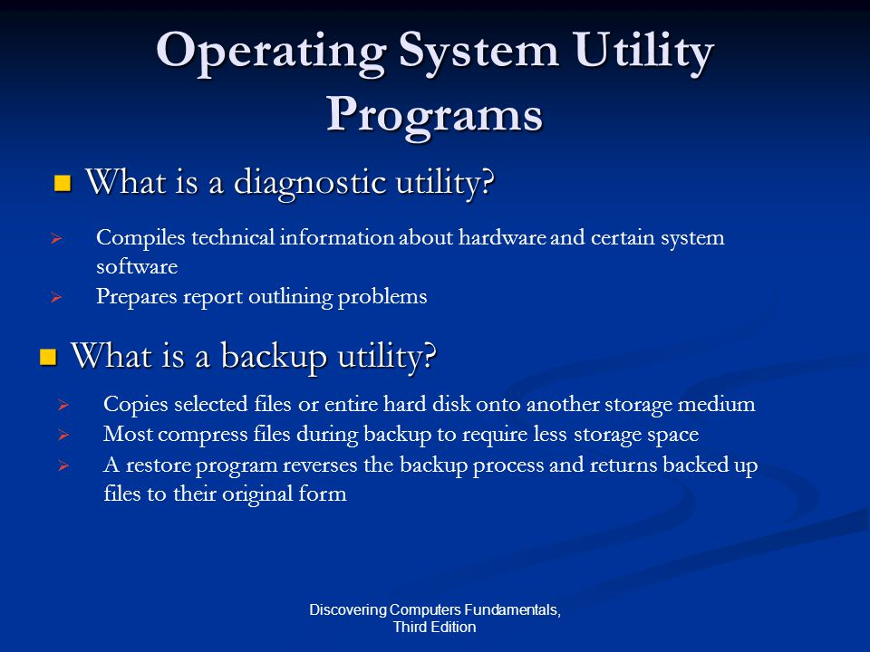 Discovering Computers Fundamentals, Third Edition Operating System Utility Programs What is a diagnostic utility.