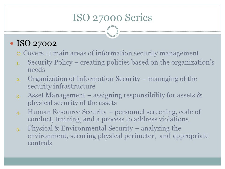 ISO Series ISO  Covers 11 main areas of information security management 1.