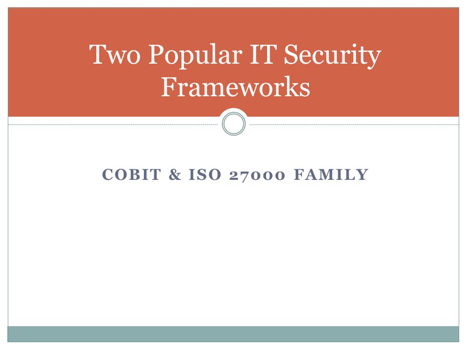 COBIT & ISO FAMILY Two Popular IT Security Frameworks