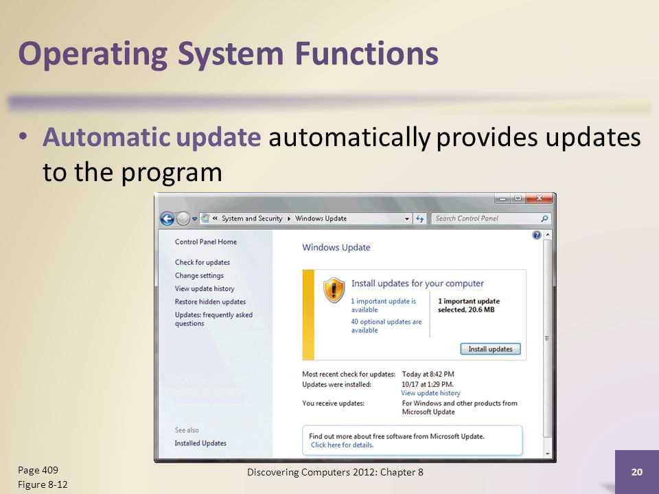 Operating System Functions Automatic update automatically provides updates to the program Discovering Computers 2012: Chapter 8 20 Page 409 Figure 8-12