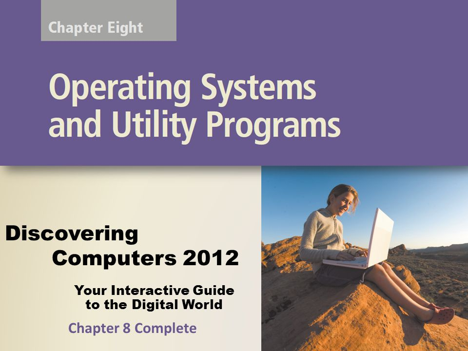 Your Interactive Guide to the Digital World Discovering Computers 2012 Chapter 8 Complete