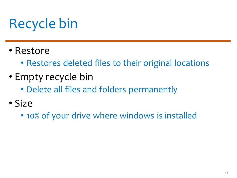 Recycle bin Restore Restores deleted files to their original locations Empty recycle bin Delete all files and folders permanently Size 10% of your drive where windows is installed 11