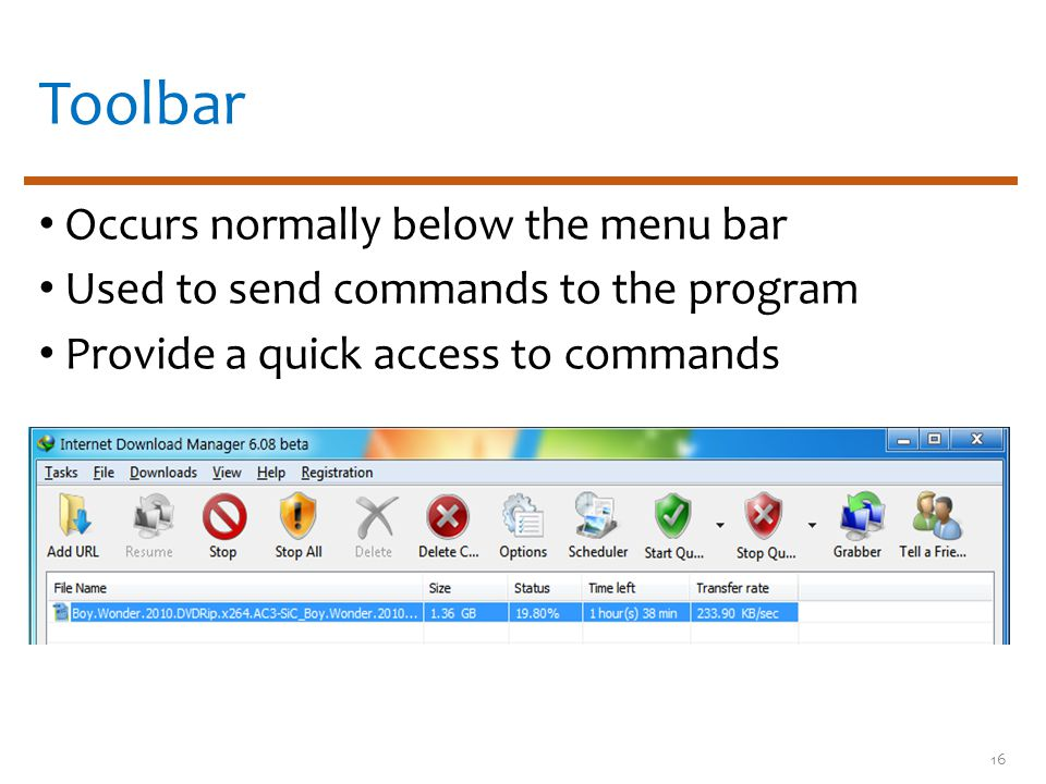 Toolbar Occurs normally below the menu bar Used to send commands to the program Provide a quick access to commands 16