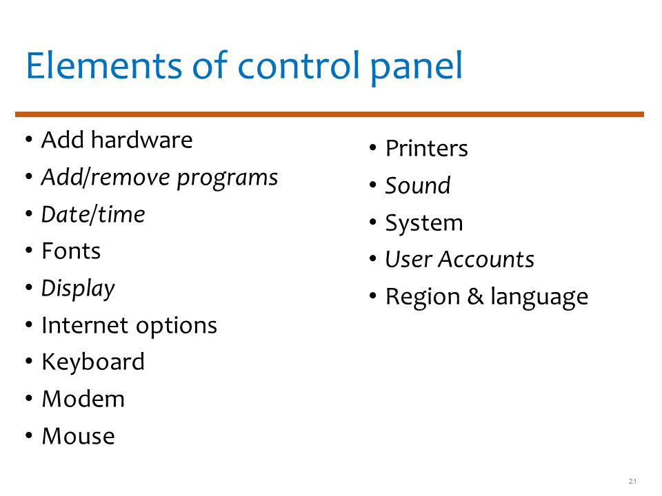 Elements of control panel Add hardware Add/remove programs Date/time Fonts Display Internet options Keyboard Modem Mouse Printers Sound System User Accounts Region & language 21