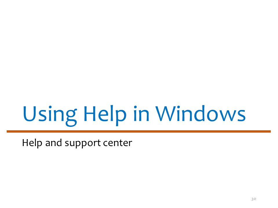 Using Help in Windows Help and support center 30
