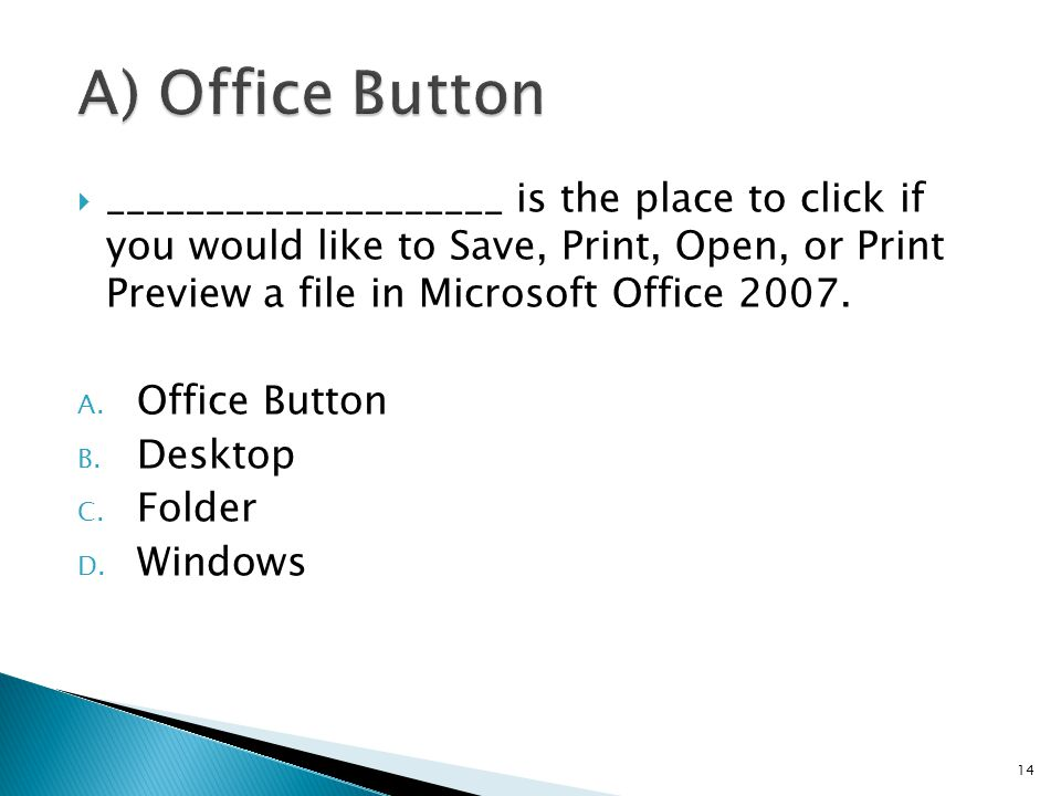  ____________________ is the place to click if you would like to Save, Print, Open, or Print Preview a file in Microsoft Office 2007.