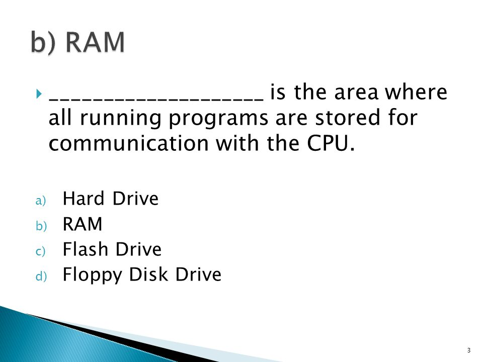  ____________________ is the area where all running programs are stored for communication with the CPU.