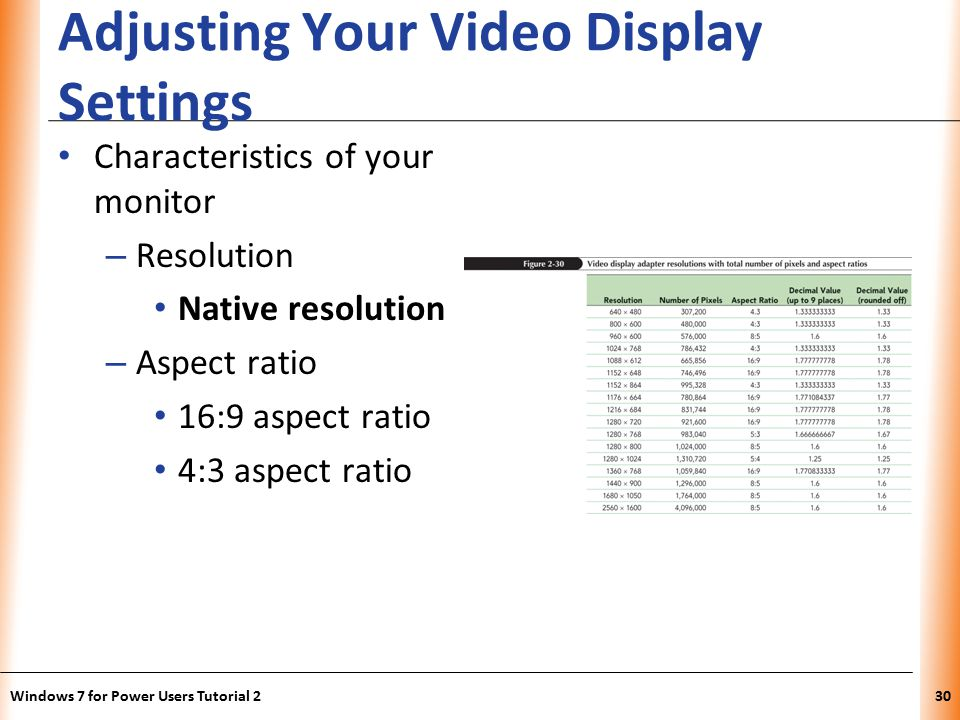 XP Adjusting Your Video Display Settings Characteristics of your monitor – Resolution Native resolution – Aspect ratio 16:9 aspect ratio 4:3 aspect ratio Windows 7 for Power Users Tutorial 230