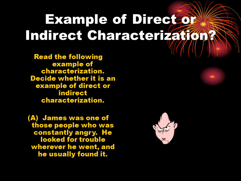 Example of Direct or Indirect Characterization. Read the following example of characterization.