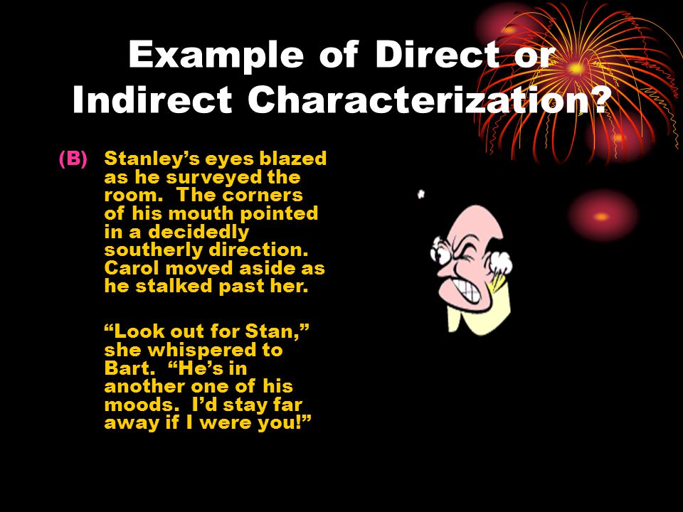 Example of Direct or Indirect Characterization. (B)Stanley's eyes blazed as he surveyed the room.