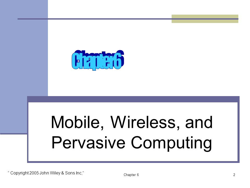 Chapter 62 Mobile, Wireless, and Pervasive Computing Copyright 2005 John Wiley & Sons Inc,