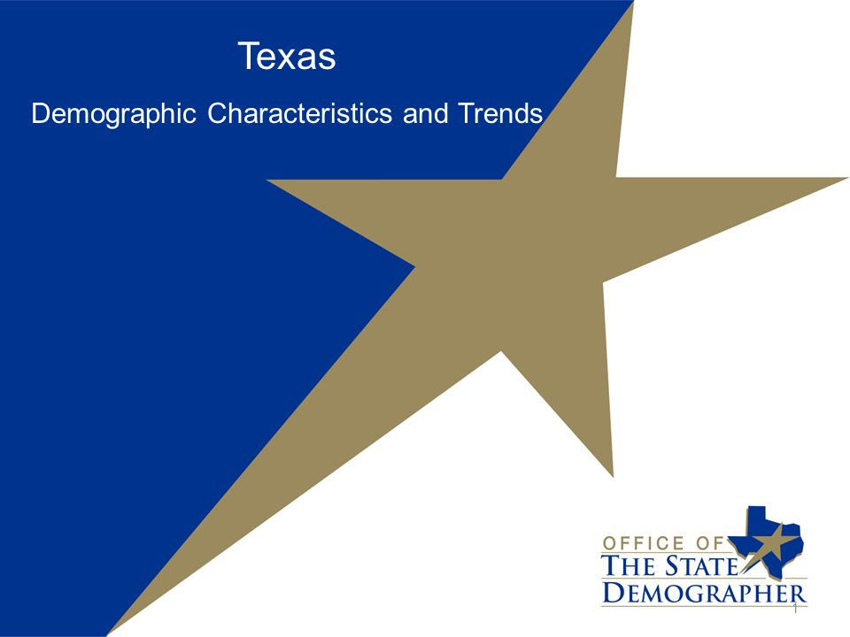 Texas Demographic Characteristics and Trends 1