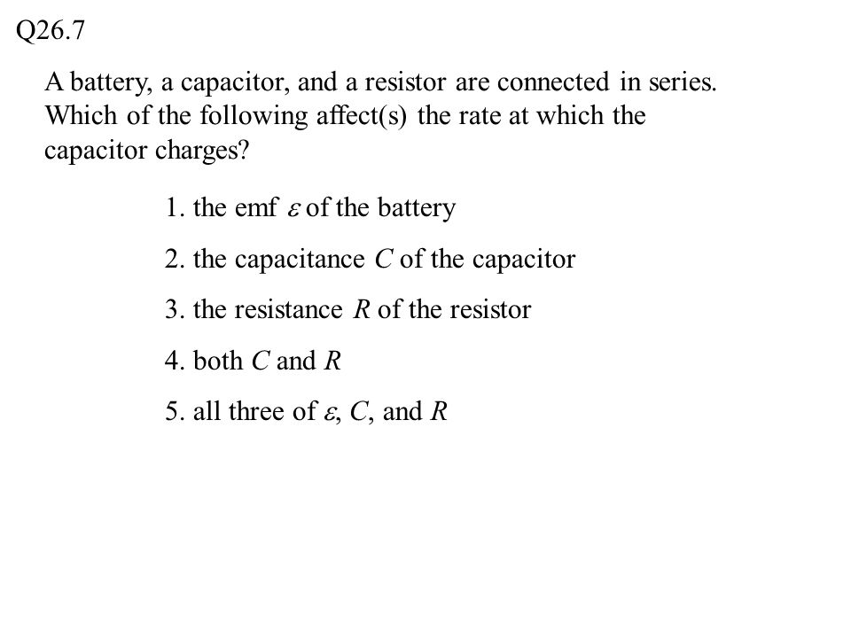 A battery, a capacitor, and a resistor are connected in series.