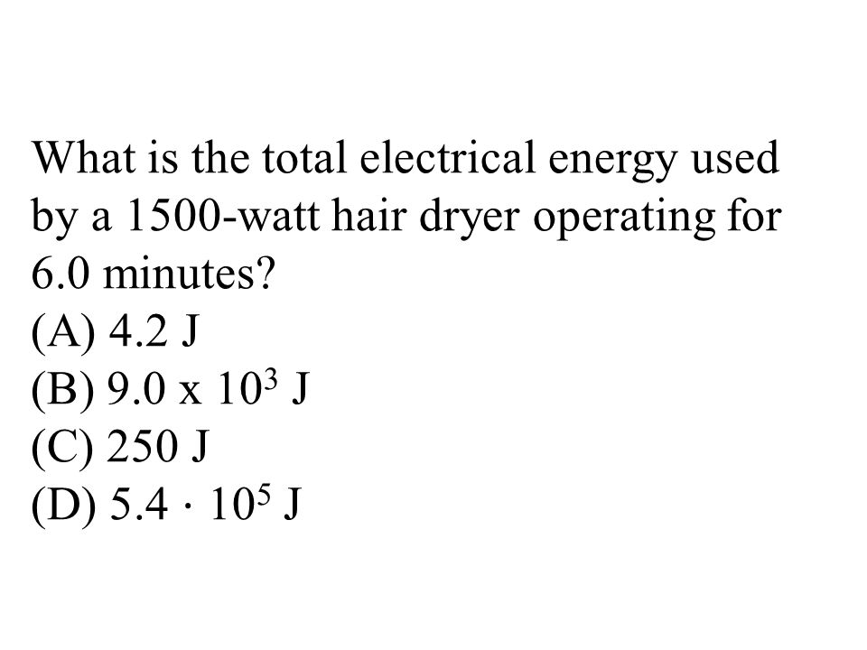 What is the total electrical energy used by a 1500-watt hair dryer operating for 6.0 minutes.