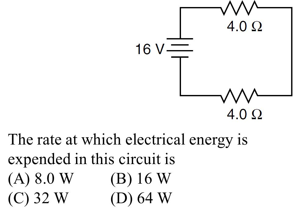 The rate at which electrical energy is expended in this circuit is (A) 8.0 W (B) 16 W (C) 32 W (D) 64 W