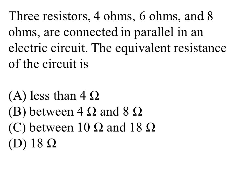 Three resistors, 4 ohms, 6 ohms, and 8 ohms, are connected in parallel in an electric circuit.