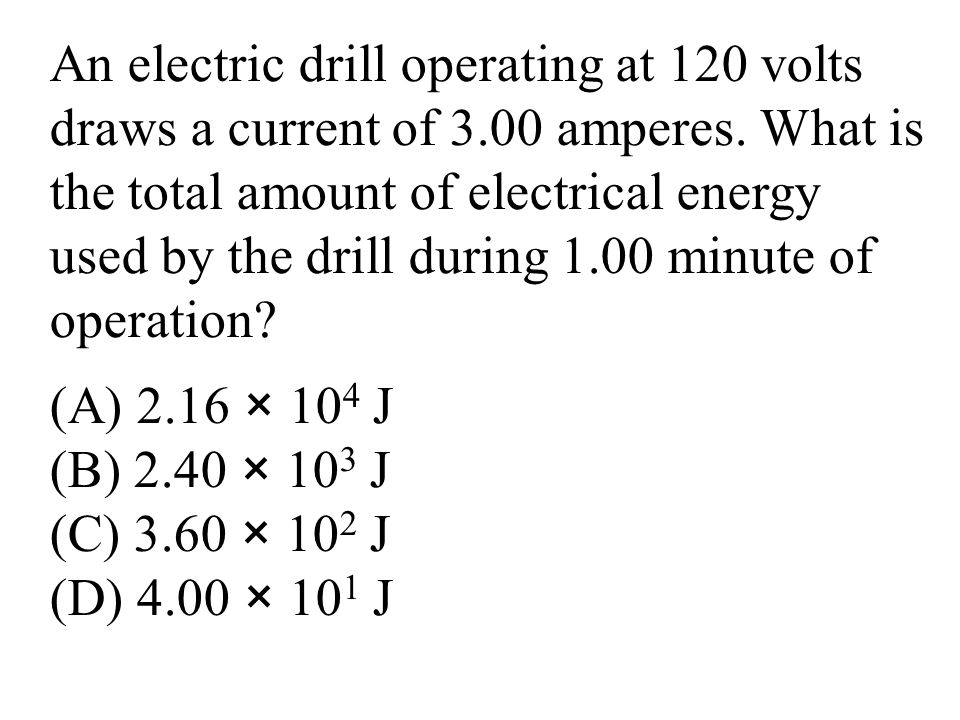 An electric drill operating at 120 volts draws a current of 3.00 amperes.