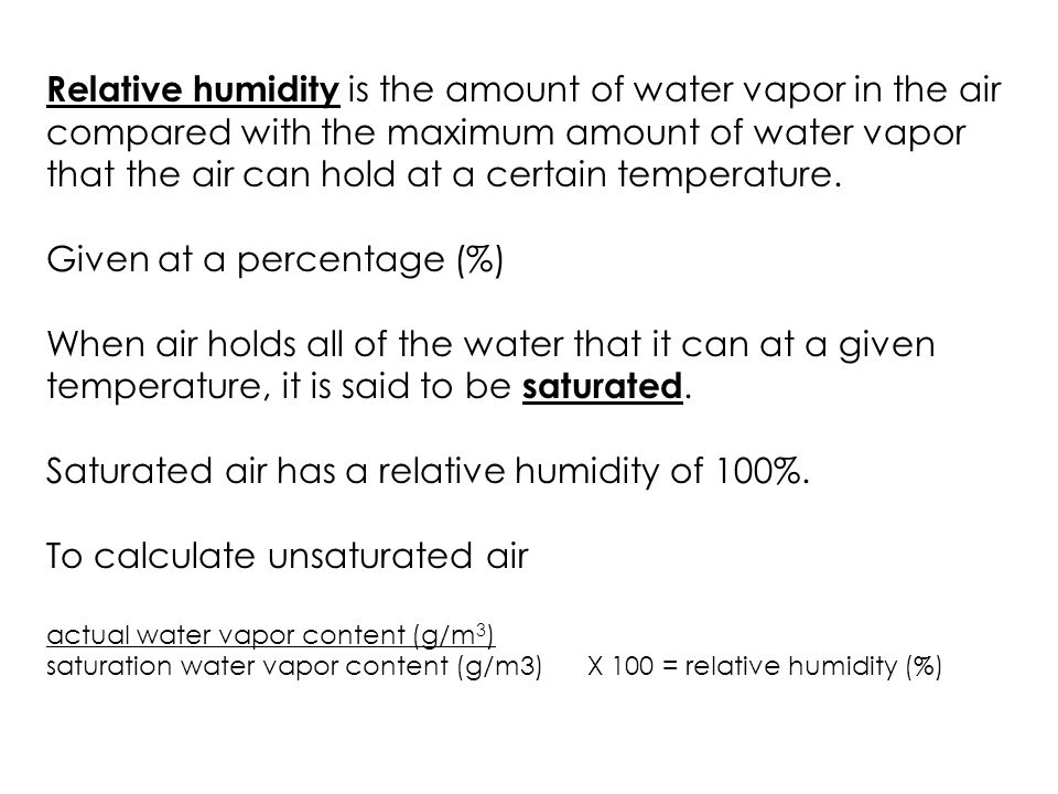 Relative humidity is the amount of water vapor in the air compared with the maximum amount of water vapor that the air can hold at a certain temperature.