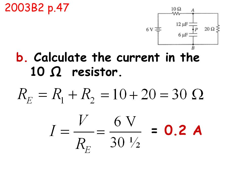 b. Calculate the current in the 10 Ω resistor. = 0.2 A 2003B2 p.47