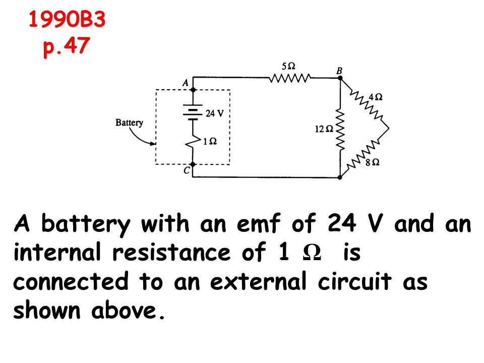 A battery with an emf of 24 V and an internal resistance of 1 Ω is connected to an external circuit as shown above.