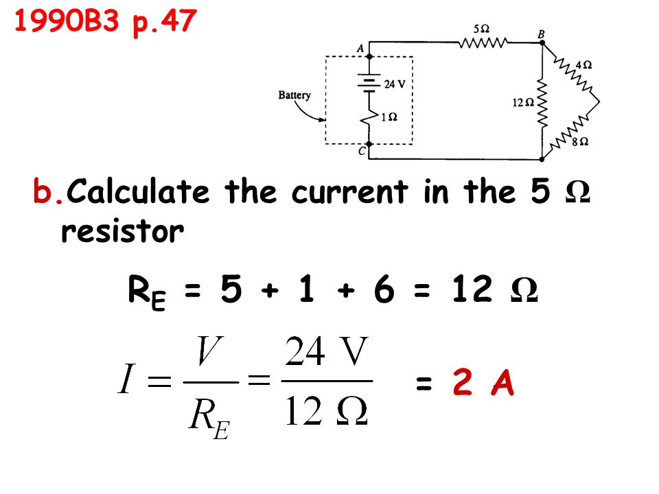 b.Calculate the current in the 5 Ω resistor R E = = 12 Ω = 2 A
