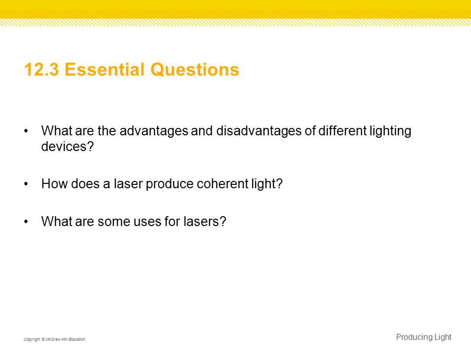 12.3 Essential Questions What are the advantages and disadvantages of different lighting devices.