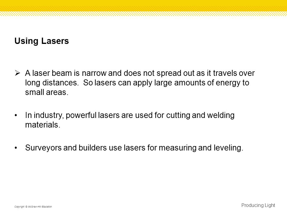 Using Lasers  A laser beam is narrow and does not spread out as it travels over long distances.
