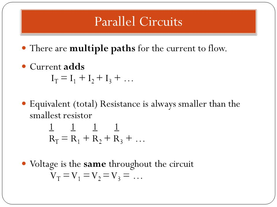 Parallel Circuits There are multiple paths for the current to flow.