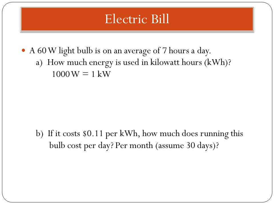 A 60 W light bulb is on an average of 7 hours a day.