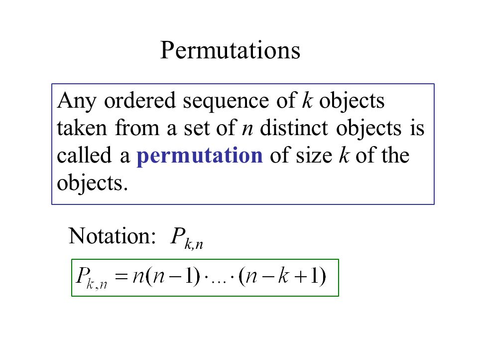 Permutations Any ordered sequence of k objects taken from a set of n distinct objects is called a permutation of size k of the objects.