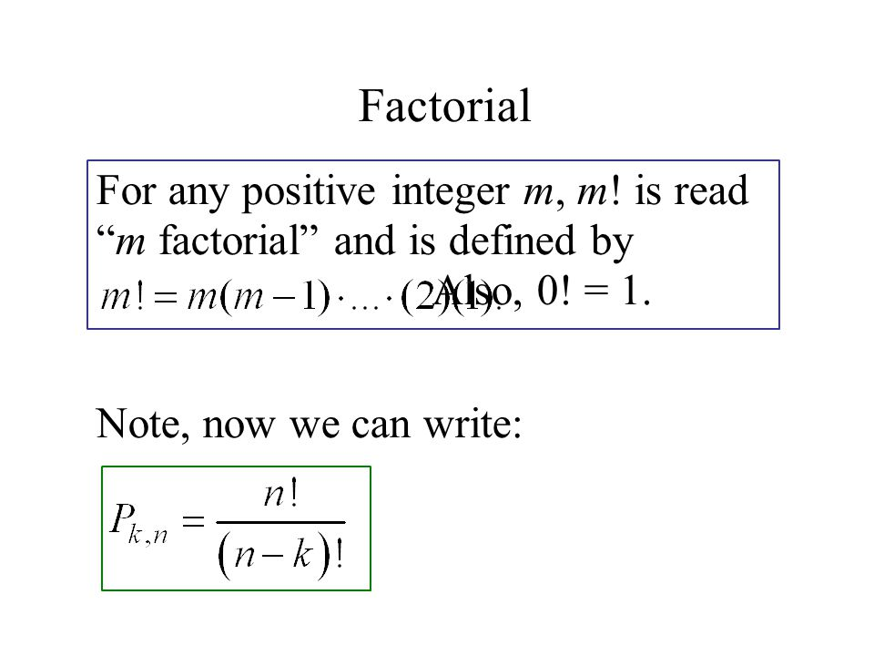 Factorial For any positive integer m, m. is read m factorial and is defined by Also, 0.