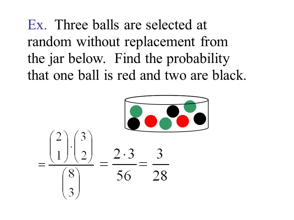 Ex. Three balls are selected at random without replacement from the jar below.
