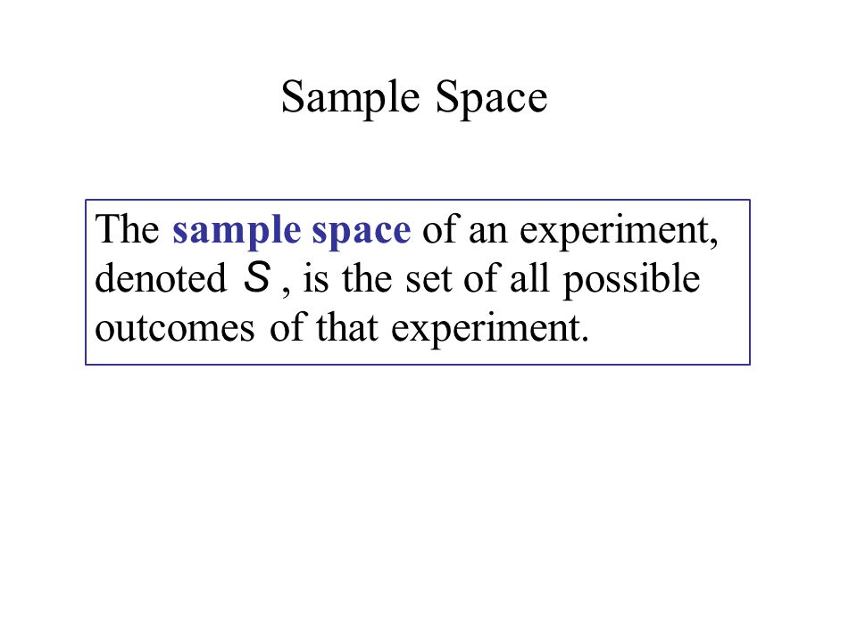 The sample space of an experiment, denoted S, is the set of all possible outcomes of that experiment.