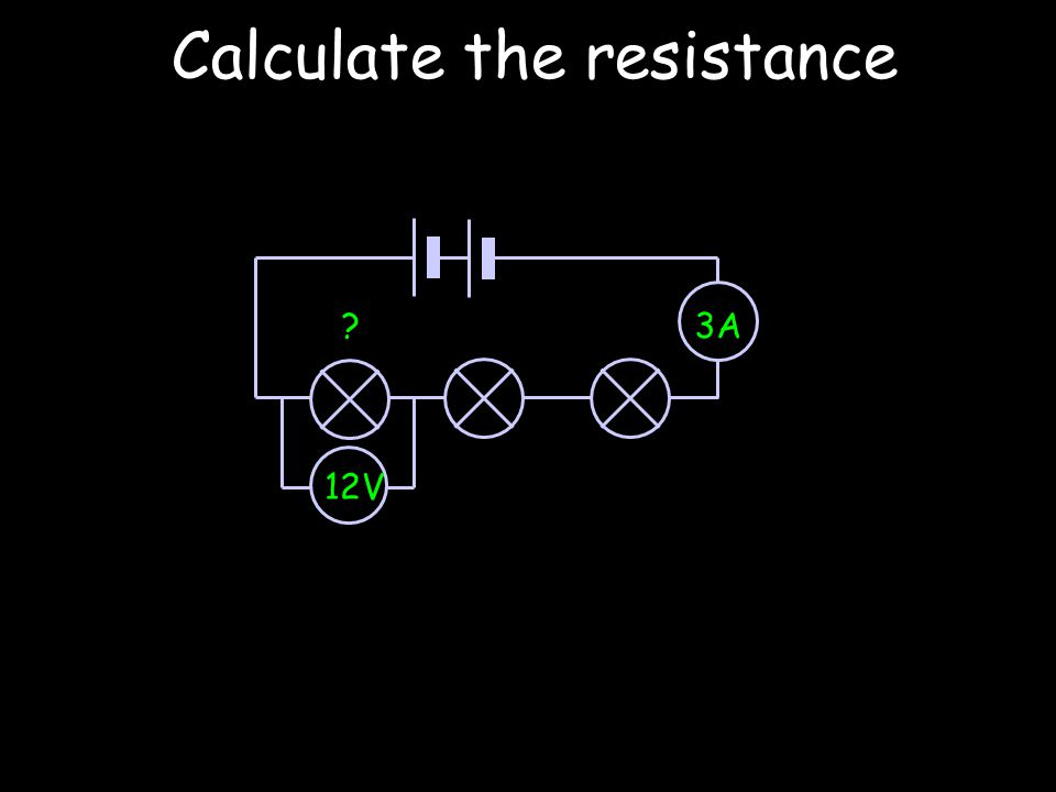 Calculate the resistance 12V 3A