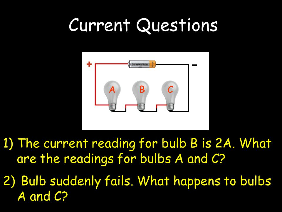 Current Questions ABC 1)The current reading for bulb B is 2A.