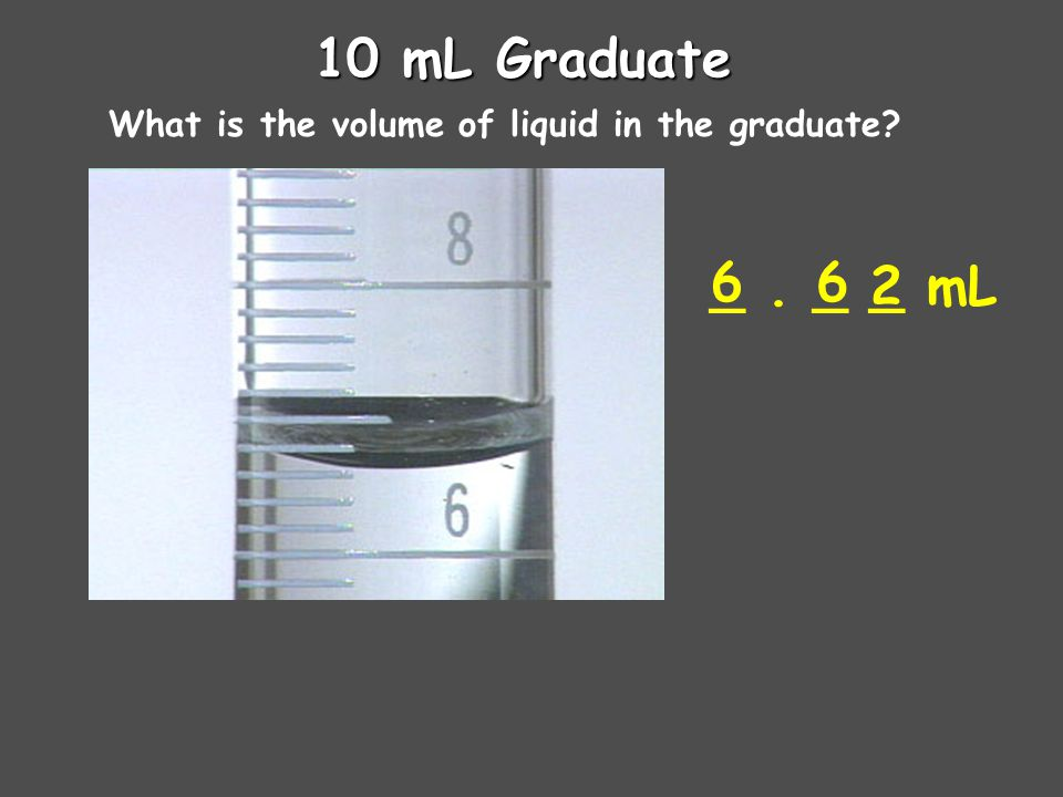 10 mL Graduate What is the volume of liquid in the graduate _. _ _ mL 6 2 6